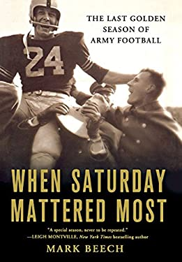When Saturday Mattered Most: The Last Golden Season of Army Football 9780312548186