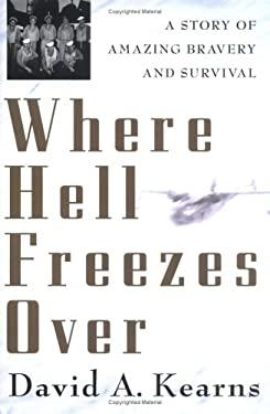 Where Hell Freezes Over: A Story of Amazing Bravery and Survival 9780312342050