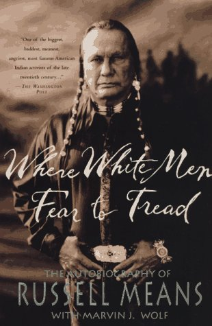 Where White Men Fear to Tread: The Autobiography of Russell Means 9780312147617