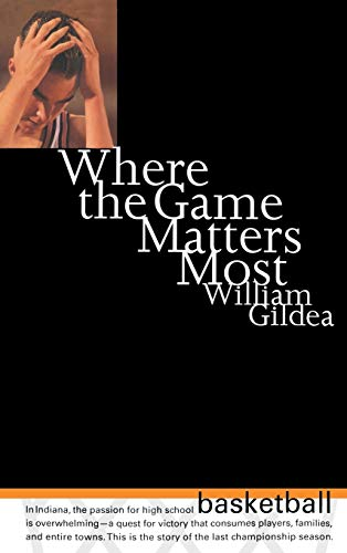 Where the Game Matters Most: A Last Championship Season in Indiana High School Basketball Tag: In.. 9780316519670