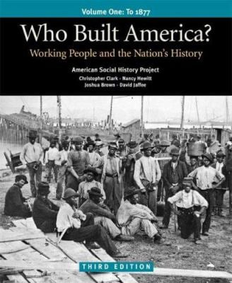 Who Built America? Volume 1: To 1877; Working People and the Nation's History 9780312446918