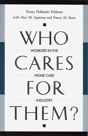 Who Cares for Them?: Workers in the Home Care Industry 9780313268373
