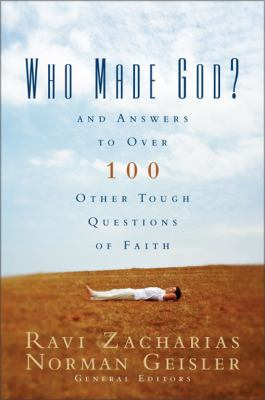 Who Made God?: And Answers to Over 100 Other Tough Questions of Faith 9780310247104