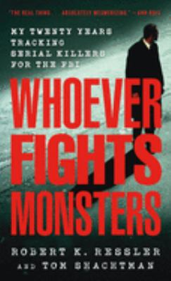 Whoever Fights Monsters: My Twenty Years Tracking Serial Killers for the FBI 9780312950446