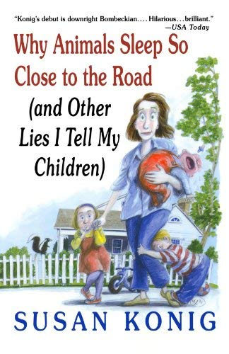 Why Animals Sleep So Close to the Road: And Other Lies I Tell My Children 9780312332372