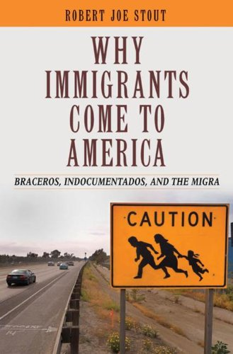 Why Immigrants Come to America: Braceros, Indocumentados, and the Migra 9780313348303