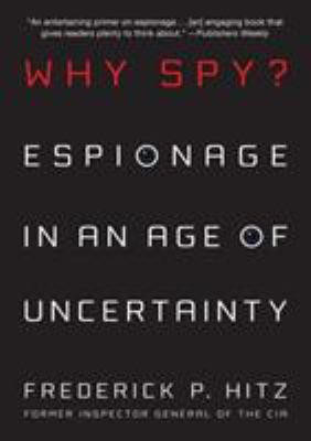 Why Spy?: Espionage in an Age of Uncertainty 9780312561734
