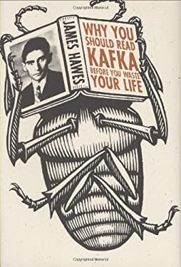 Why You Should Read Kafka Before You Waste Your Life 9780312376512