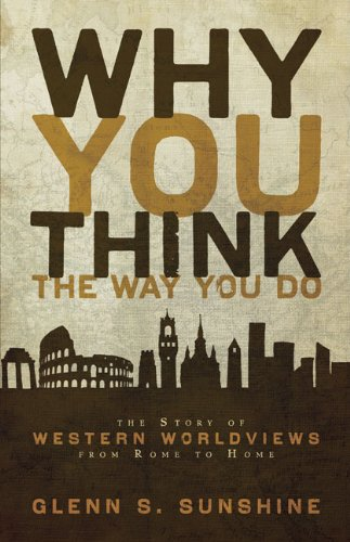 Why You Think the Way You Do: The Story of Western Worldviews from Rome to Home 9780310292302