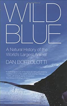 Wild Blue: A Natural History of the World's Largest Animal 9780312383879