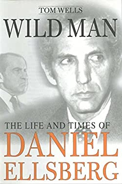 Wild Man: The Life and Times of Daniel Ellsberg 9780312177195
