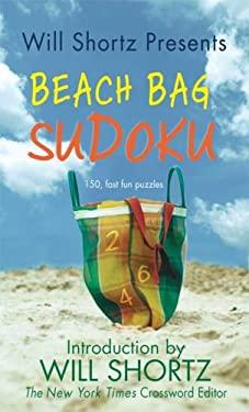 Will Shortz Presents Beach Bag Sudoku: 150 Fast, Fun Puzzles 9780312948702