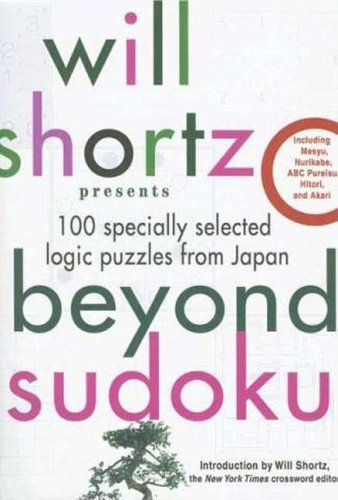 Will Shortz Presents Beyond Sudoku: 100 Specially Selected Logic Puzzles from Japan 9780312378387