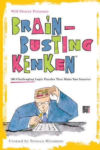 Will Shortz Presents Brain-Busting Kenken: 100 Challenging Logic Puzzles That Make You Smarter