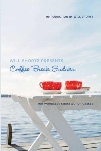 Will Shortz Presents Coffee Break Sudoku: 100 Wordless Crossword Puzzles 9780312565459