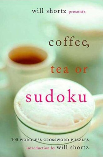 Will Shortz Presents Coffee, Tea, or Sudoku: 100 Wordless Crossword Puzzles 9780312371036