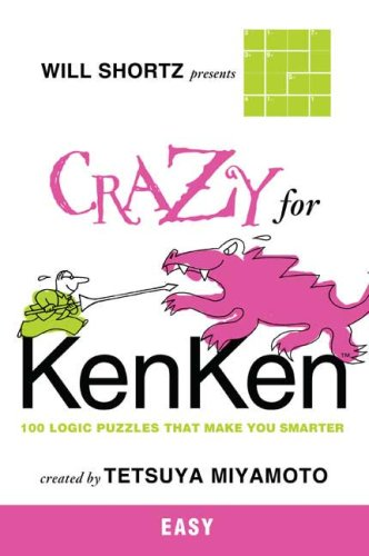 Will Shortz Presents Crazy for Kenken Easy: 100 Logic Puzzles That Make You Smarter 9780312546373
