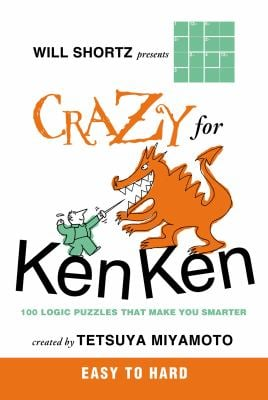 Will Shortz Presents Crazy for Kenken Easy to Hard: 100 Logic Puzzles That Make You Smarter 9780312546397