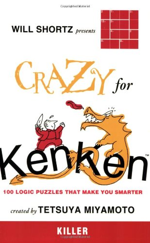 Will Shortz Presents Crazy for Kenken Killer: 100 Logic Puzzles That Make You Smarter 9780312546380