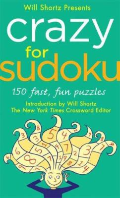 Will Shortz Presents Crazy for Sudoku: 150 Fast, Fun Puzzles 9780312947569