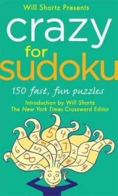 Will Shortz Presents Crazy for Sudoku: 150 Fast, Fun Puzzles