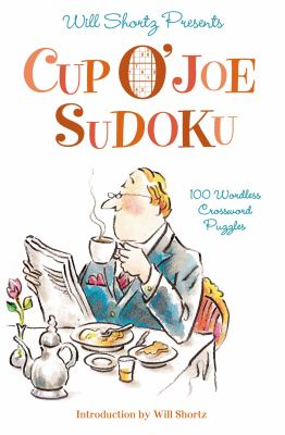 Will Shortz Presents Cup O' Joe Sudoku: 100 Wordless Crossword Puzzles 9780312607920