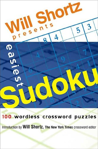 Will Shortz Presents Easiest Sudoku: 100 Wordless Crossword Puzzles 9780312345600
