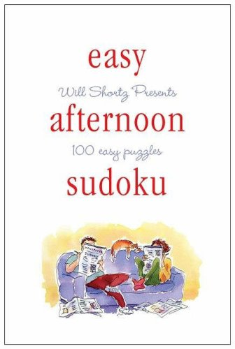 Will Shortz Presents Easy Afternoon Sudoku: 100 Wordless Crossword Puzzles 9780312378424