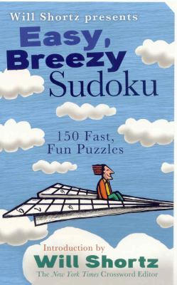 Will Shortz Presents Easy, Breezy Sudoku: 150 Fast, Fun Puzzles 9780312372088