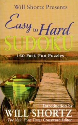 Will Shortz Presents Easy to Hard Sudoku: 150 Fast, Fun Puzzles