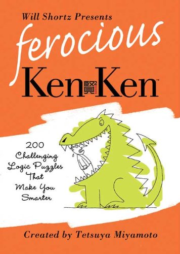 Will Shortz Presents Ferocious KenKen: 200 Challenging Logic Puzzles That Make You Smarter 9780312595616