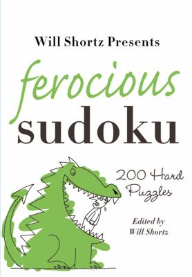 Will Shortz Presents Ferocious Sudoku: 200 Hard Puzzles 9780312382766