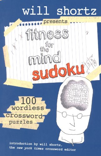 Will Shortz Presents Fitness for the Mind Sudoku: 100 Wordless Crossword Puzzles 9780312364724