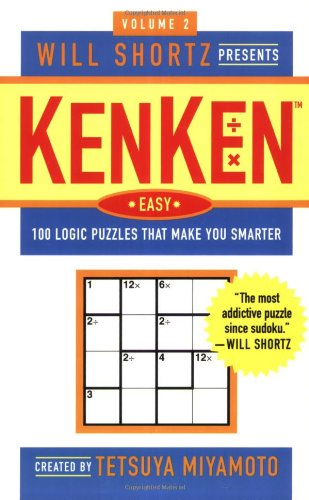 Will Shortz Presents Kenken Easy, Volume 2: 100 Logic Puzzles That Make You Smarter 9780312382797