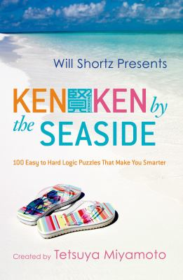 Will Shortz Presents Kenken by the Seaside: 100 Easy to Hard Logic Puzzles That Make You Smarter 9780312546441