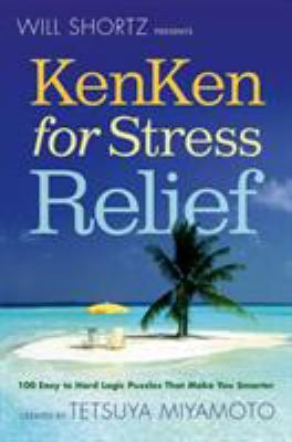 Will Shortz Presents Kenken for Stress Relief: 100 Easy to Hard Logic Puzzles That Make You Smarter 9780312595609