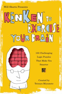 Will Shortz Presents Kenken to Exercise Your Brain: 100 Challenging Logic Puzzles That Make You Smarter 9780312607975