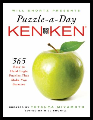 Will Shortz Presents Puzzle-A-Day: Kenken: 365 Easy to Hard Logic Puzzles That Make You Smarter 9780312641405
