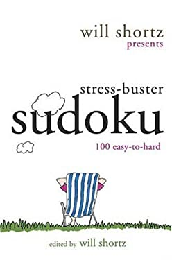 Will Shortz Presents Stress-Buster Sudoku: 100 Wordless Crossword Puzzles