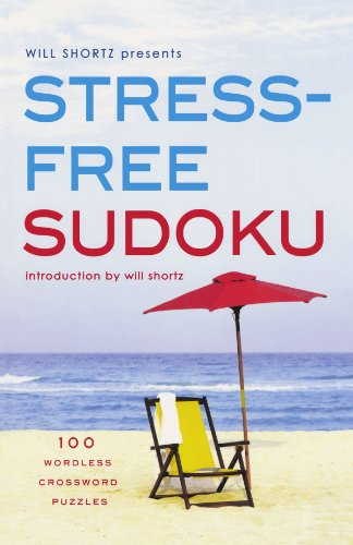 Will Shortz Presents Stress-Free Sudoku: 100 Wordless Crossword Puzzles 9780312382773