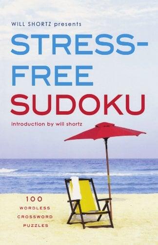 Will Shortz Presents Stress-Free Sudoku: 100 Wordless Crossword Puzzles 9780312382773