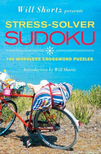 Will Shortz Presents Stress-Solver Sudoku: 100 Wordless Crossword Puzzles 9780312573799