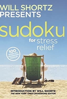 Will Shortz Presents Sudoku for Stress Relief: 100 Wordless Crossword Puzzles 9780312345556