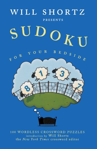 Will Shortz Presents Sudoku for Your Bedside: 100 Wordless Crossword Puzzles 9780312345549