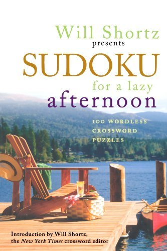 Will Shortz Presents Sudoku for a Lazy Afternoon: 100 Wordless Crossword Puzzles 9780312364755