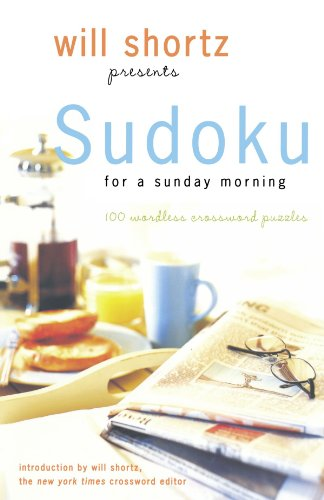 Will Shortz Presents Sudoku for a Sunday Morning: 100 Wordless Crossword Puzzles 9780312364748