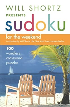 Will Shortz Presents Sudoku for the Weekend: 100 Wordless Crossword Puzzles 9780312345594