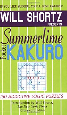 Will Shortz Presents Summertime Pocket Kakuro: 150 Addictive Logic Puzzles 9780312941840