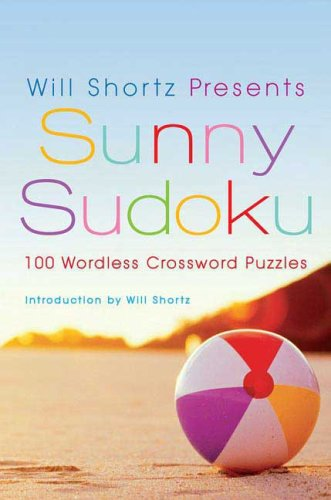 Will Shortz Presents Sunny Sudoku: 100 Wordless Crossword Puzzles 9780312565442