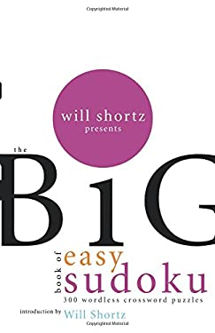 Will Shortz Presents the Big Book of Easy Sudoku: 300 Wordless Crossword Puzzles 9780312345563